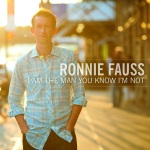 34. Ronnie Fauss - I Am The Man You Know I'm Not