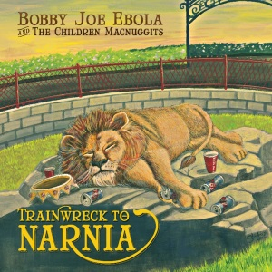 Bobby Joe Ebola and The Children Macnuggits - Trainwreck To Narnia