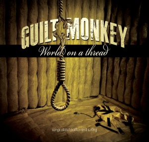 10. Guilt Monkey - World On A Thread (Songs About Politics and Surfing)