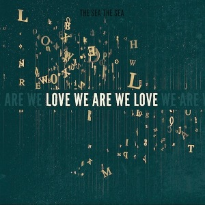 14. The Sea The Sea - Love We Are Love We Are