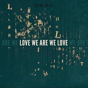 14. The Sea The Sea - Love We Are Love We Are
