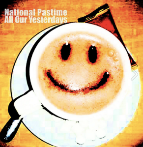 8. National Pastime - All Our Yesterdays