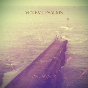 Violent Psalms - Slow To Speak