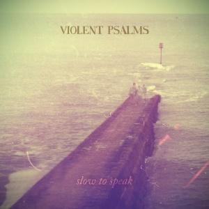 Violent Psalms - Slow To Speak
