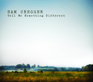 01. Sam Cregger - Tell Me Something Different